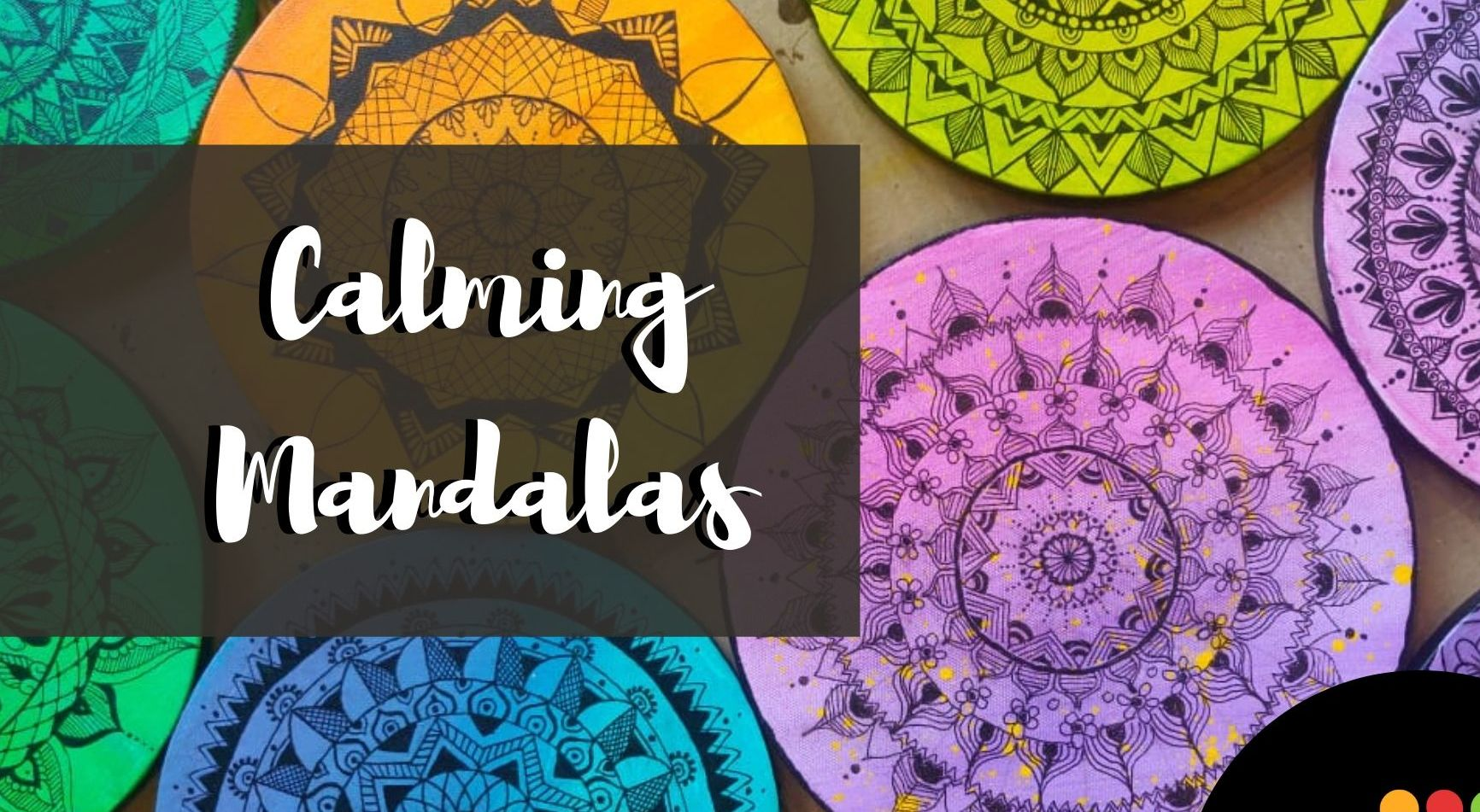 Calming Mandalas - Mandala Workshop